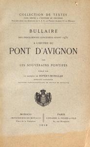 François de Ripert-Monclar - Bullaire des indulgences concédées avant 1431 à l'oeuvre du pont d'Avignon par les souverains pontifes.
