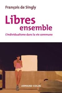 François DE SINGLY - Libres ensemble - 2e éd. - L'individualisme dans la vie commune.