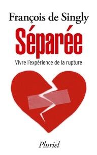 François de Singly - Séparée - Vivre l'expérience de la rupture.