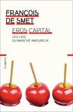 François de Smet - Eros capital - Les lois du marché amoureux.