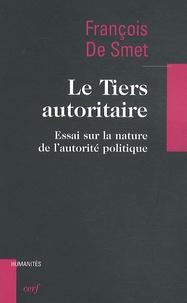 François De Smet - Le Tiers autoritaire - Essai sur la nature de l'autorité politique.