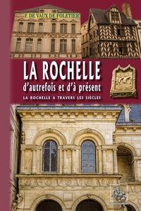 François de Vaux de Foletier - La Rochelle d'autrefois et d'à présent.
