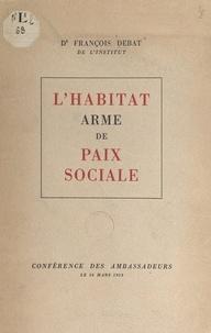 François Debat - L'habitat, arme de paix sociale - Conférence des ambassadeurs, le 20 mars 1953.