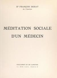 François Debat - Méditation sociale d'un médecin.