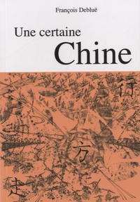 François Debluë - Une certaine Chine.