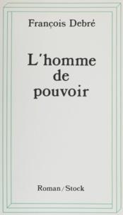 François Debré - L'Homme de pouvoir.