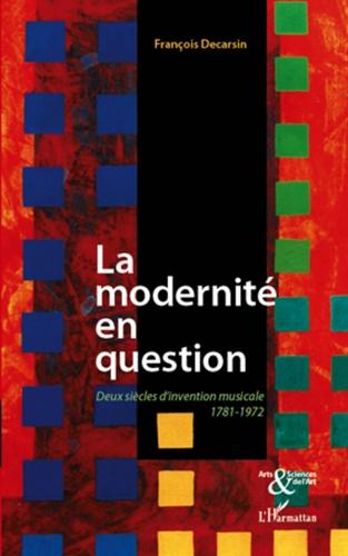 François Decarsin - La modernité en question - Deux siècles d'invention musicale 1781-1972.