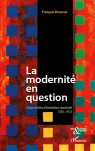 François Decarsin - La modernité en question - Deux siècles d'invention musicale 1781-1972.