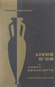 François Déchelette - Livre d'or de Joseph Déchelette - Centenaire 1862-1962.