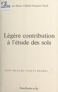 François Deck et Jean-Marie Gibbal - Légère contribution à l'étude des sols.