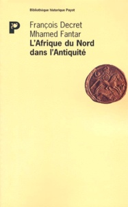 François Decret et Mhamed Fantar - L'Afrique du Nord dans l'Antiquité - Histoire et civilisation des origines au Ve siècle.