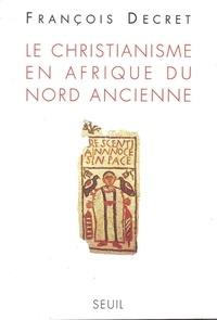 François Decret - Le christianisme en Afrique du Nord ancienne.