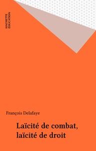 François Delafaye - Laïcité de combat, laïcité de droit.