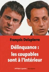 François Delapierre - Délinquance : les coupables sont à l'Intérieur.