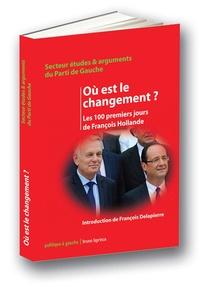 François Delapierre - Où est le changement ? - Les 100 premiers jours de François Hollande.