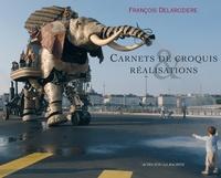 Carnets de croquis & réalisations- Edition bilingue français-anglais - François Delarozière |