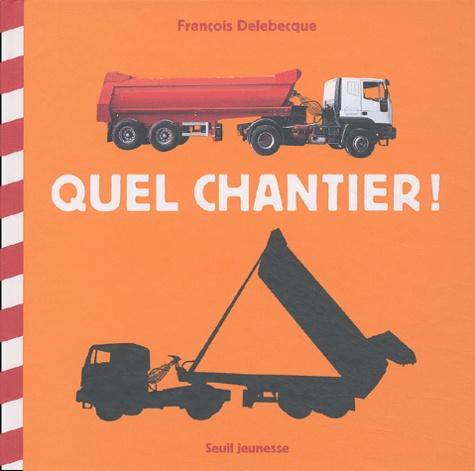 François Delebecque - Quel chantier !.