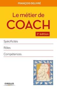 François Delivré - Le métier de coach - Spécificités, rôles, compétences.