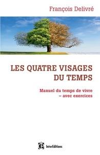 François Delivré - Les quatre visages du temps - Manuel du temps de vivre avec exercices.
