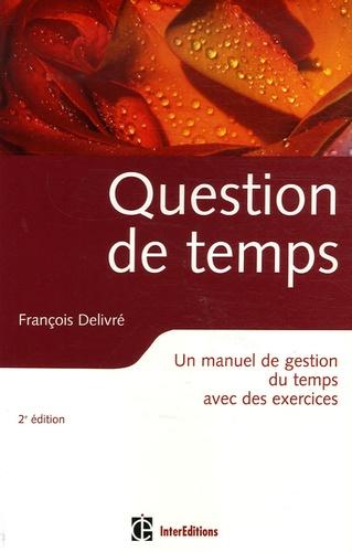 François Delivré - Question de temps - Un manuel de gestion du temps avec des exercices.