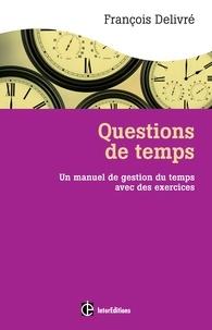 François Delivré - Questions de temps - Un manuel de gestion du temps avec des exercices.