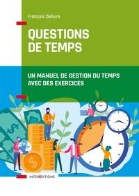 Questions de temps- Un manuel de gestion du temps avec des exercices - François Delivré |
