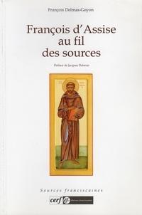 François Delmas-Goyon - François d'Assise au fil des sources.