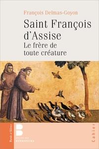François Delmas-Goyon - Saint François d'Assise - Le frère de toute créature.