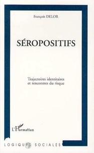 François Delor - Séropositifs - Trajectoires identitaires et rencontres du risque.
