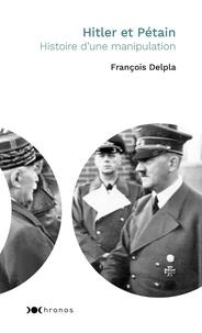 François Delpla - Hitler et Pétain - Histoire d'une manipulation.