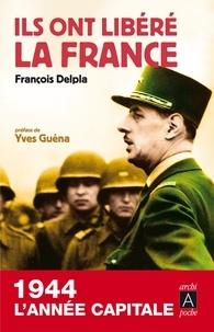 François Delpla et François Delpla - Ils ont libéré la France.