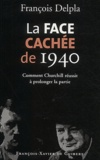 François Delpla - La face cachée de 1940 - Comment Churchill réussit à prolonger la partie.