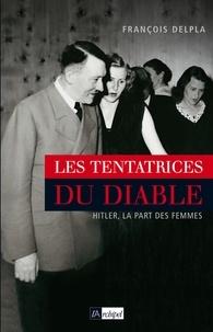 François Delpla et François Delpla - Les tentatrices du diable.