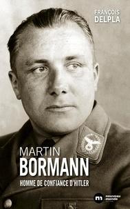 François Delpla - Martin Bormann - L'homme de confiance d'Hitler.