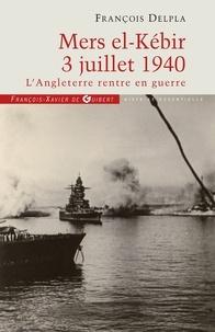 François Delpla - Mers El Kébir 3 Juillet 1940 - L'Angleterre rentre en guerre.