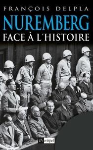 François Delpla et François Delpla - Nuremberg face à l'histoire.