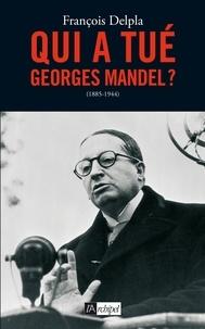 François Delpla et François Delpla - Qui a tué Georges Mandel ?.