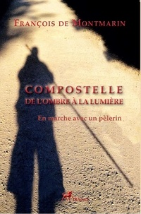Francois Demontmarin - Compostelle, de l'Ombre à la Lumière - En marche avec un pèlerin.