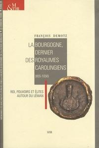 François Demotz - La Bourgogne, dernier des royaumes carolingiens (855-1056) - Roi, pouvoirs et élites autour du Léman.