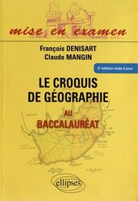 François Denisart et Claude Mangin - Le croquis de géographie au baccalauréat - Nouveau programme.