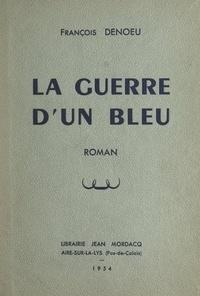 François Denoeu - La guerre d'un bleu.