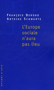 François Denord et Antoine Schwartz - L'Europe sociale n'aura pas lieu.