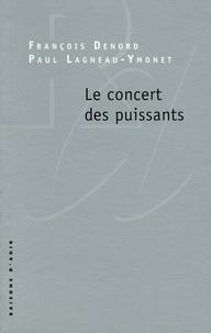 François Denord et Paul Lagneau-Ymonet - Le concert des puissants.