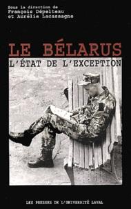 François Dépelteau et Aurélie Lacassagne - Le Bélarus - L'état de l'exception.