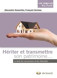 François Derème et Alexandra Demortier - Hériter et transmettre son patrimoine - Le droit des successions et des libéralités.