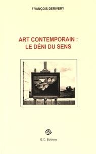 François Derivery - Art contemporain : le déni du sens.