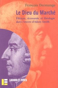 Le Dieu du marché. Ethique, économie et théologie dans loeuvre dAdam Smith.pdf