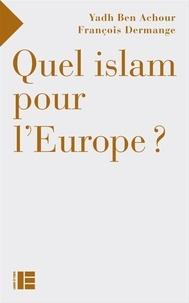 François Dermange et Yadh Ben Achour - Quel islam pour l'Europe ?.