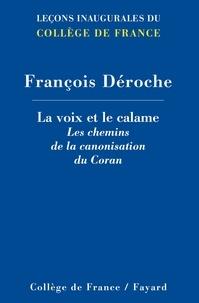François Déroche - La voix et le calame.