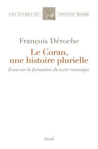 François Déroche - Le Coran, une histoire plurielle - Essai sur la formation du texte coranique.